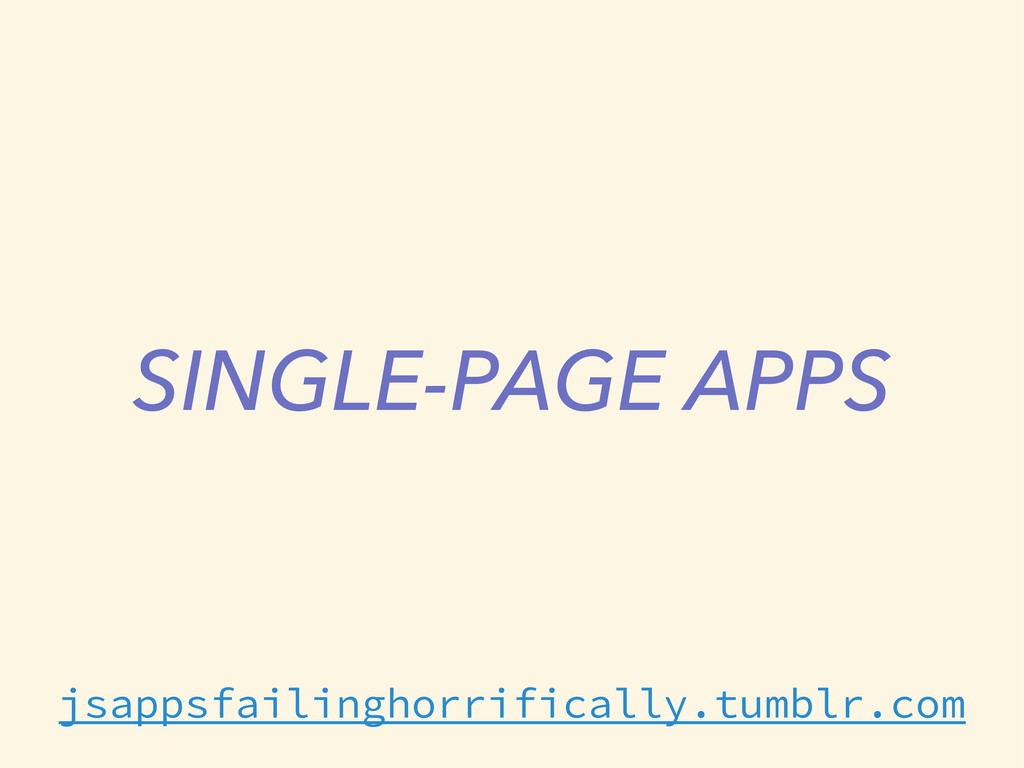 SINGLE-PAGE APPS jsappsfailinghorrifically.tumb...