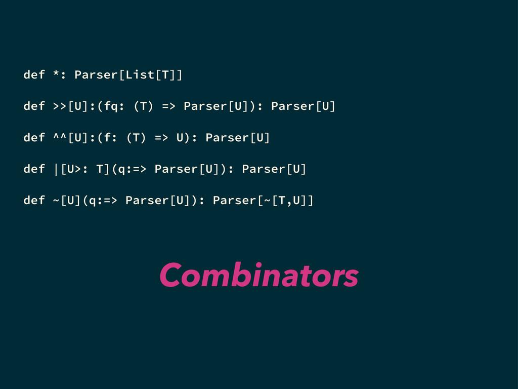 def *: Parser[List[T]] def >>[U]:(fq: (T) => Pa...