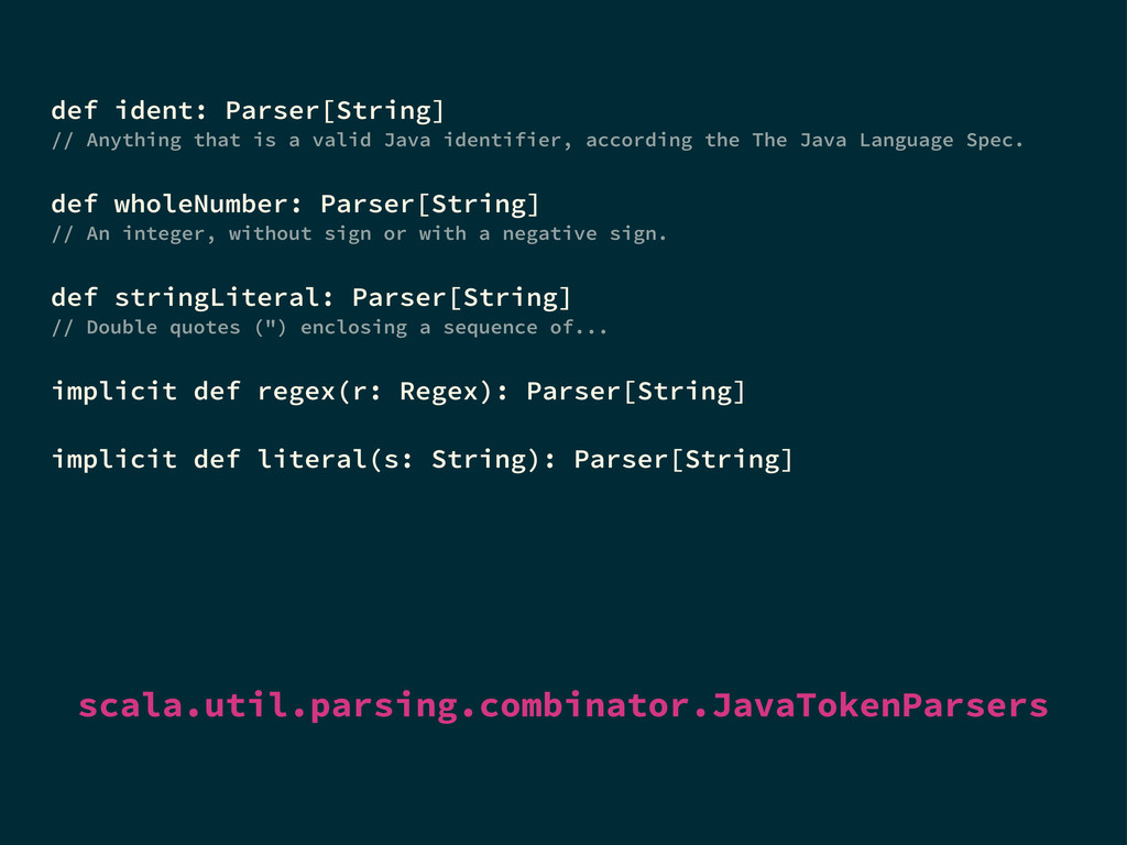 def ident: Parser[String] // Anything that is a...