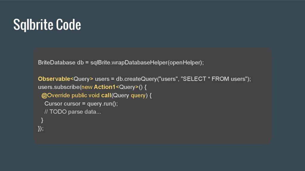 Sqlbrite Code BriteDatabase db = sqlBrite.wrapD...
