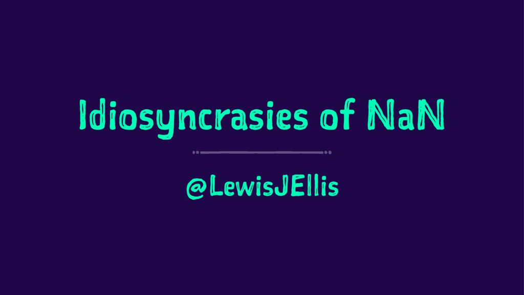 Idiosyncrasies of NaN @LewisJEllis