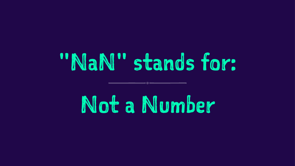 """NaN"" stands for: Not a Number"
