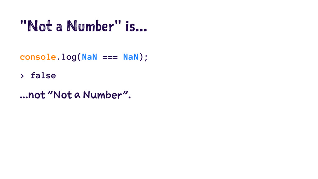 """Not a Number"" is... console.log(NaN === NaN); ..."