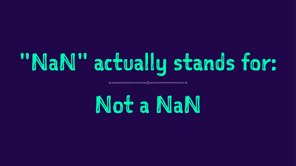 """NaN"" actually stands for: Not a NaN"