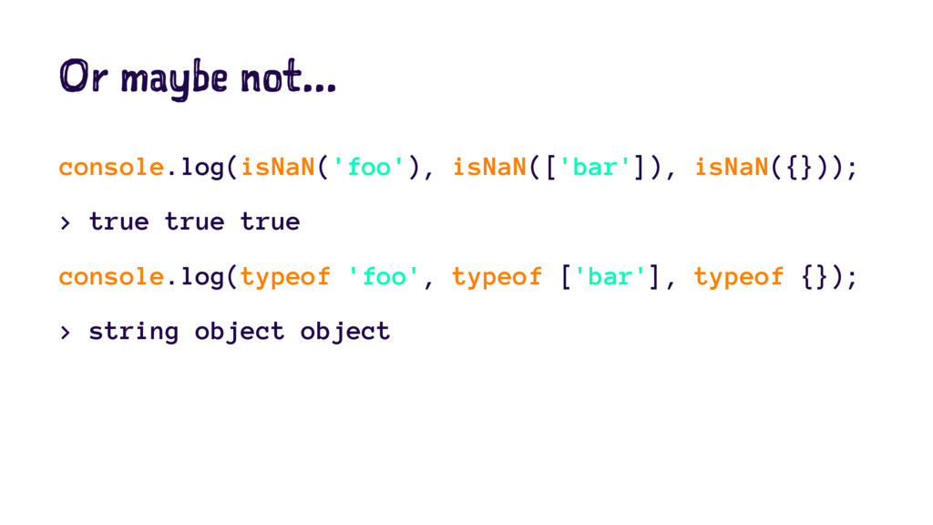 Or maybe not... console.log(isNaN('foo'), isNaN...