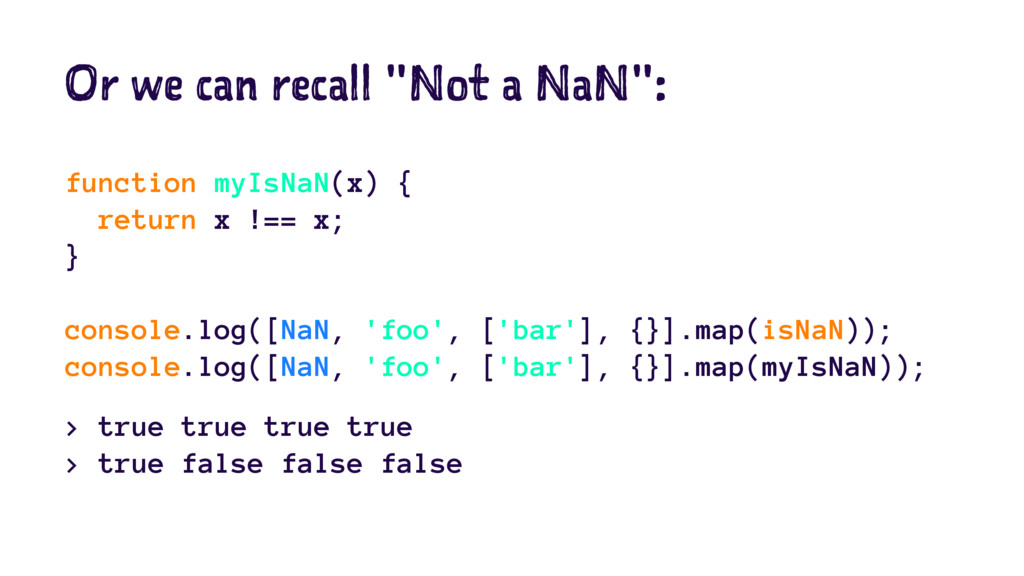 "Or we can recall ""Not a NaN"": function myIsNaN(..."