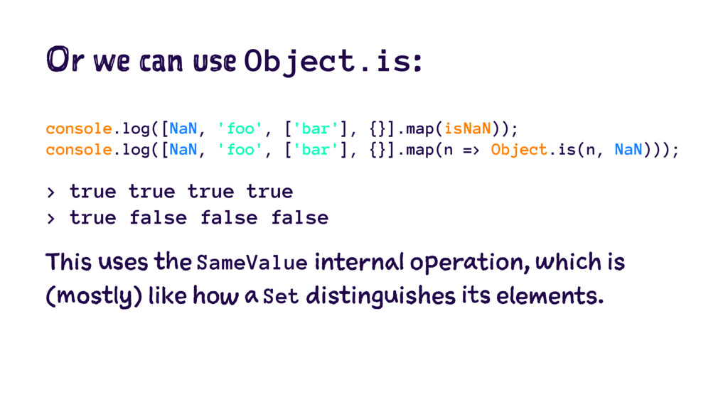 Or we can use Object.is: console.log([NaN, 'foo...