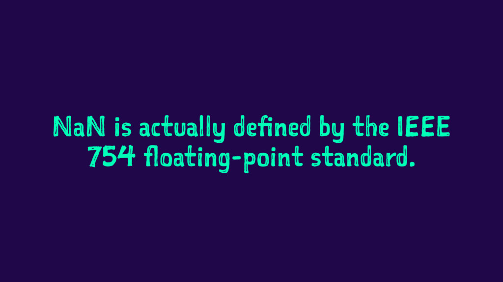 NaN is actually defined by the IEEE 754 floatin...