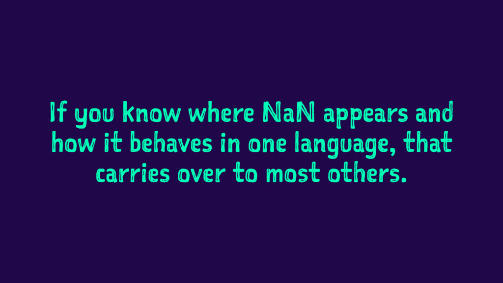 If you know where NaN appears and how it behave...