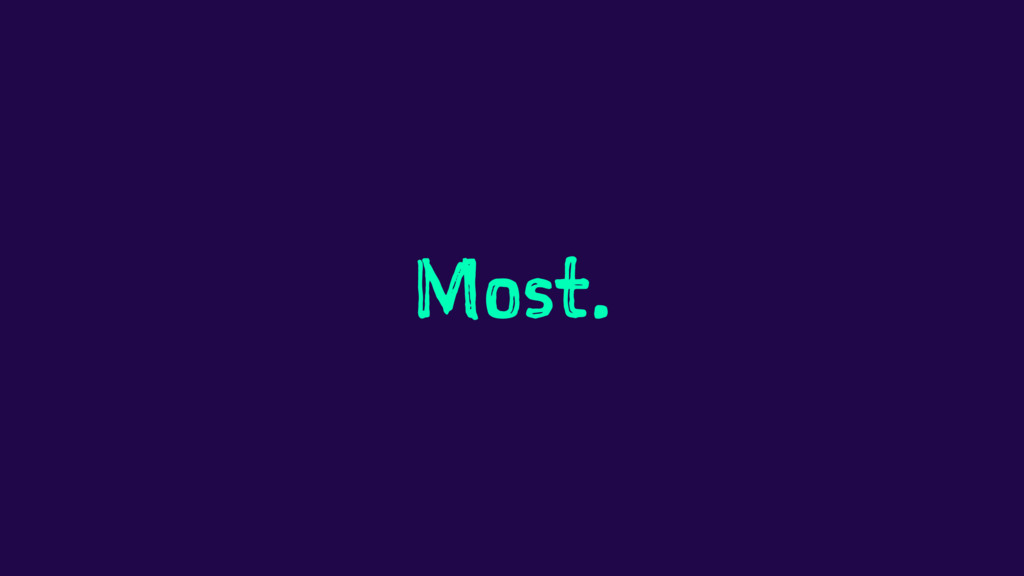Most.