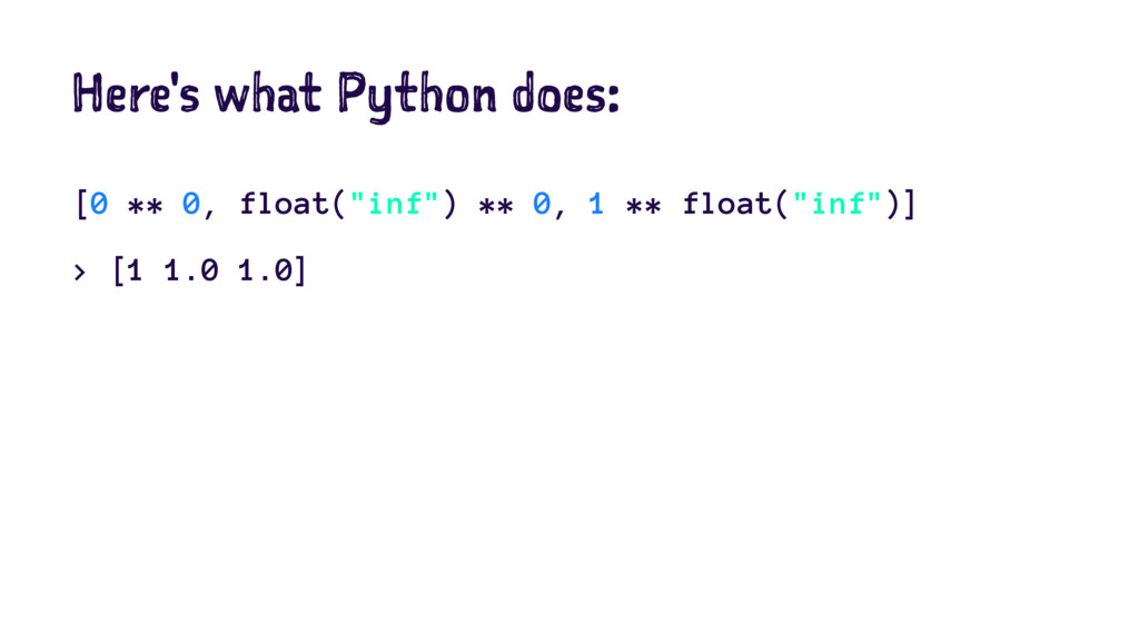 "Here's what Python does: [0 ** 0, float(""inf"") ..."