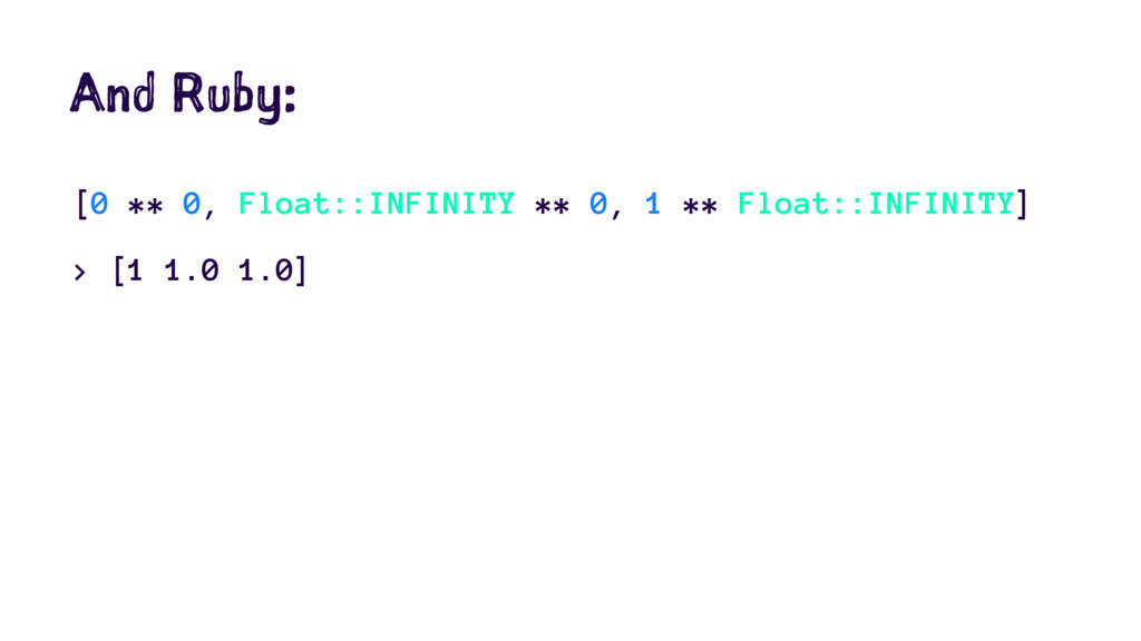 And Ruby: [0 ** 0, Float::INFINITY ** 0, 1 ** F...