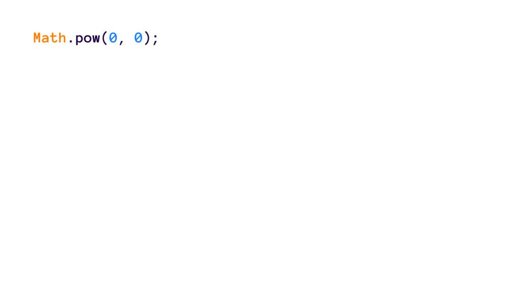 Math.pow(0, 0);