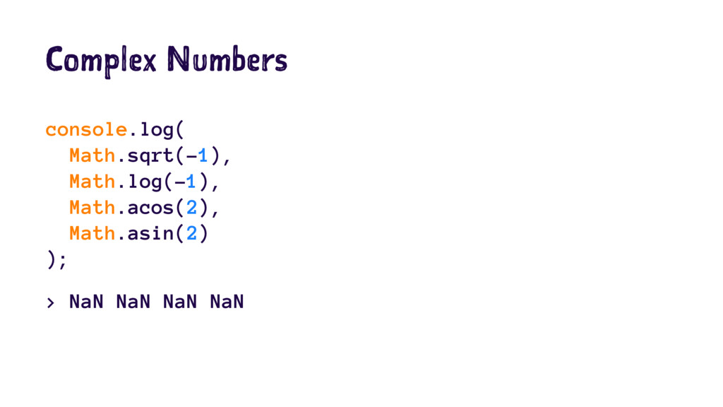Complex Numbers console.log( Math.sqrt(-1), Mat...