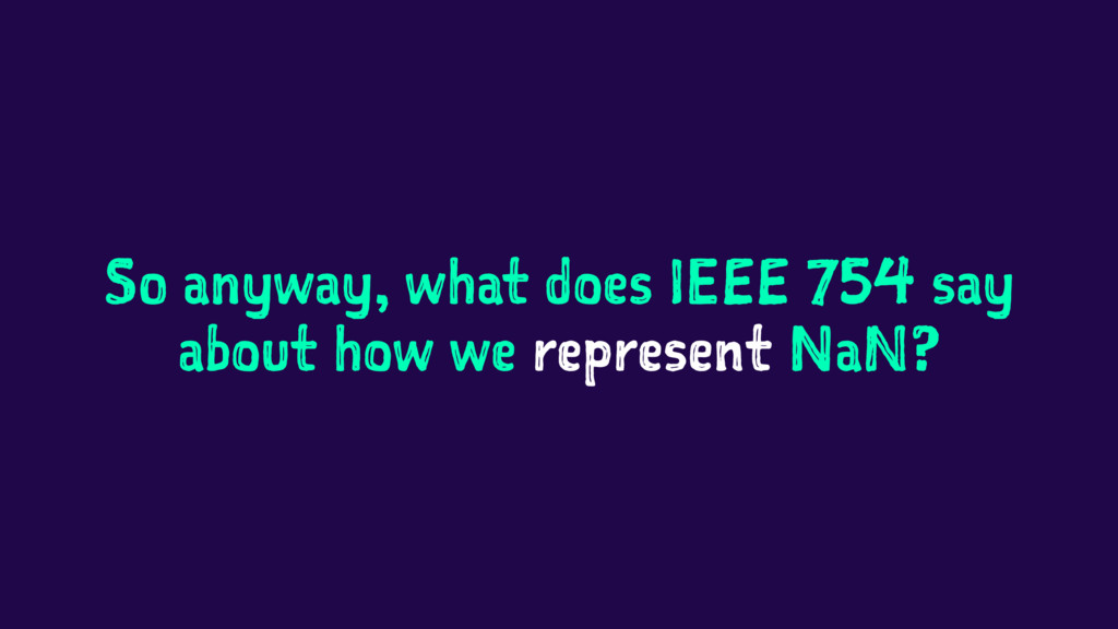 So anyway, what does IEEE 754 say about how we ...