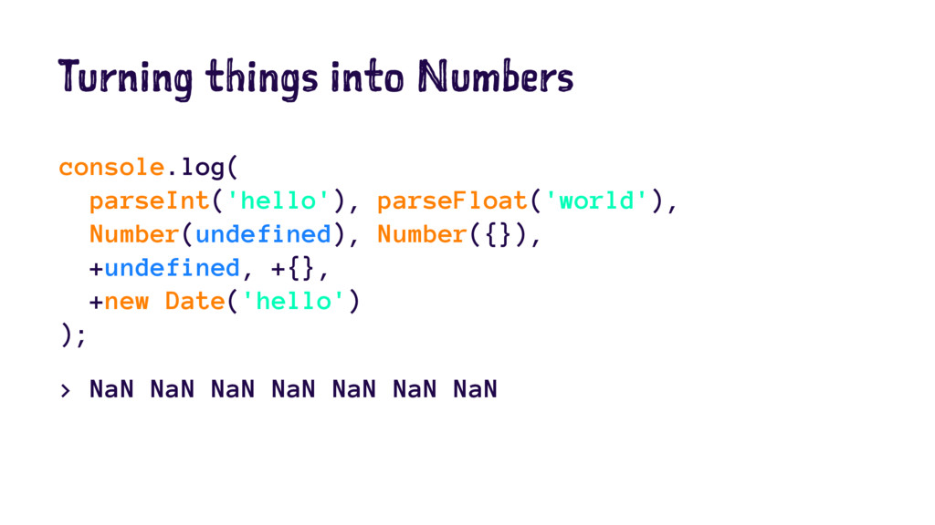 Turning things into Numbers console.log( parseI...