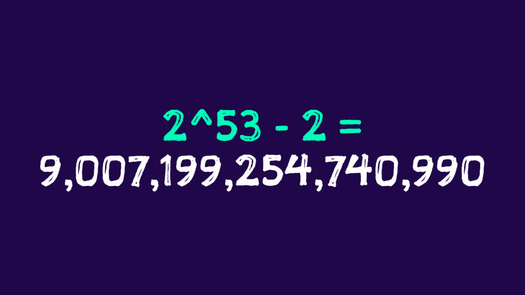 2^53 - 2 = 9,007,199,254,740,990