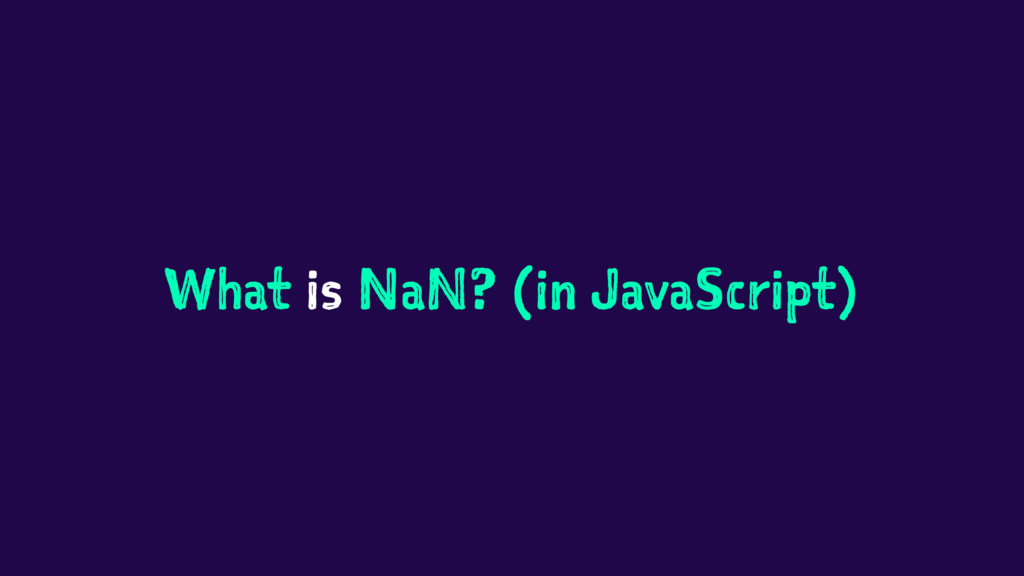 What is NaN? (in JavaScript)