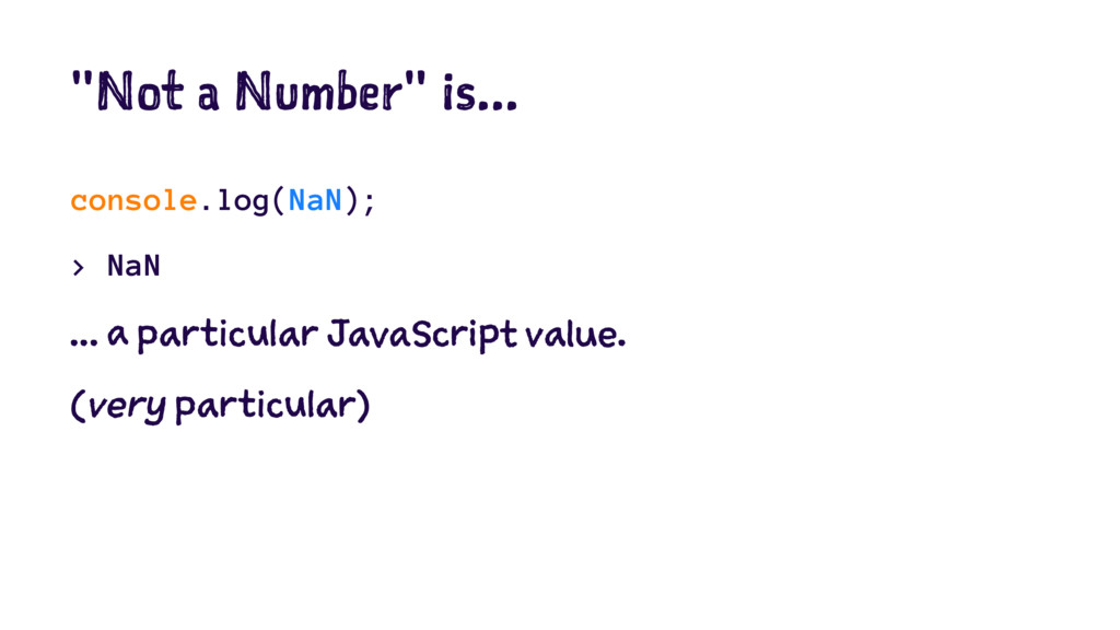 """Not a Number"" is... console.log(NaN); > NaN ....."