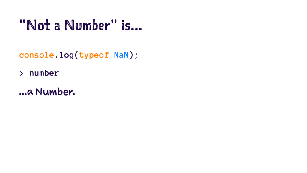 """Not a Number"" is... console.log(typeof NaN); >..."