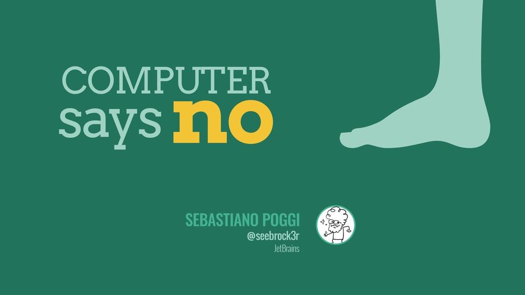 says COMPUTER no SEBASTIANO POGGI @seebrock3r J...