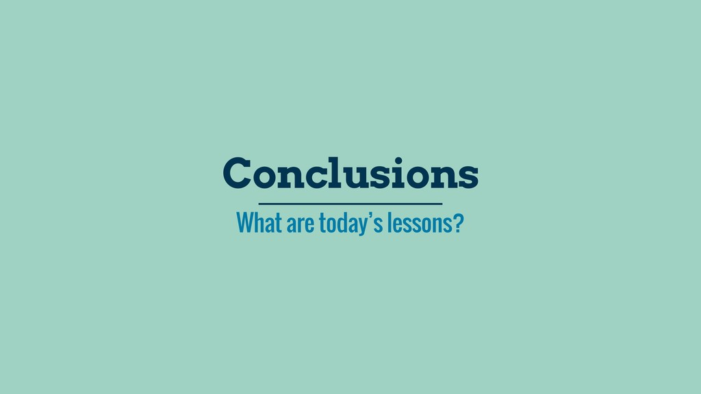 What are today's lessons? Conclusions