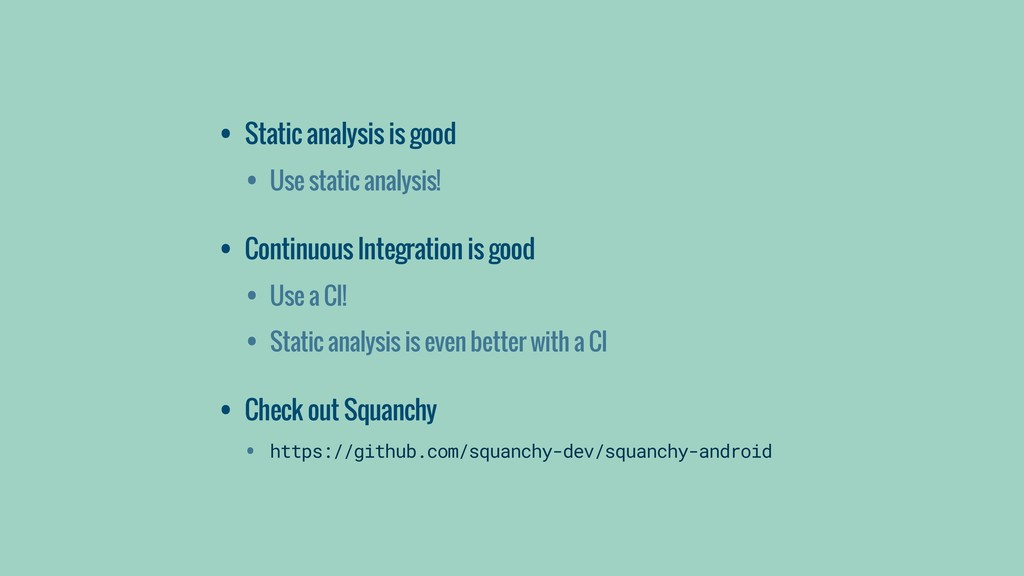 • Static analysis is good • Use static analysis...
