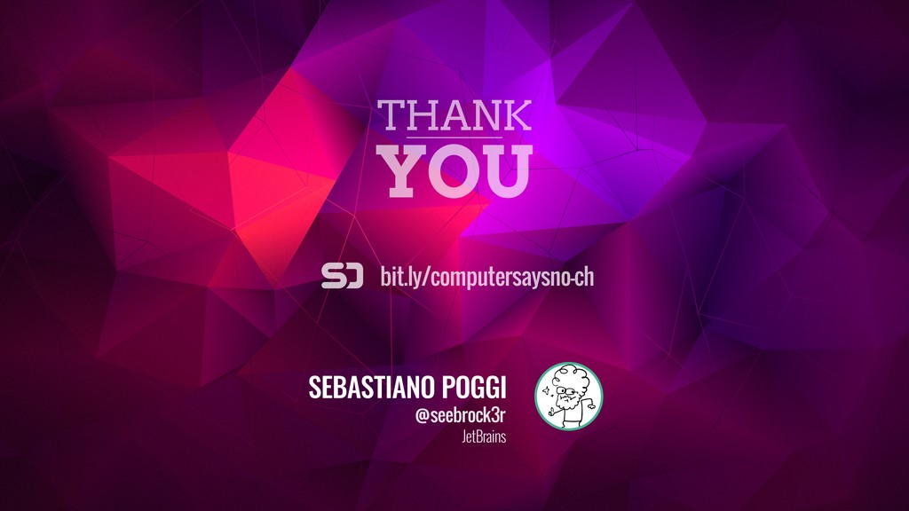 THANK YOU bit.ly/computersaysno-ch SEBASTIANO P...