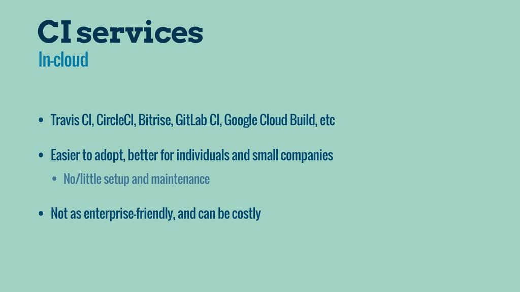 CI services • Travis CI, CircleCI, Bitrise, Git...