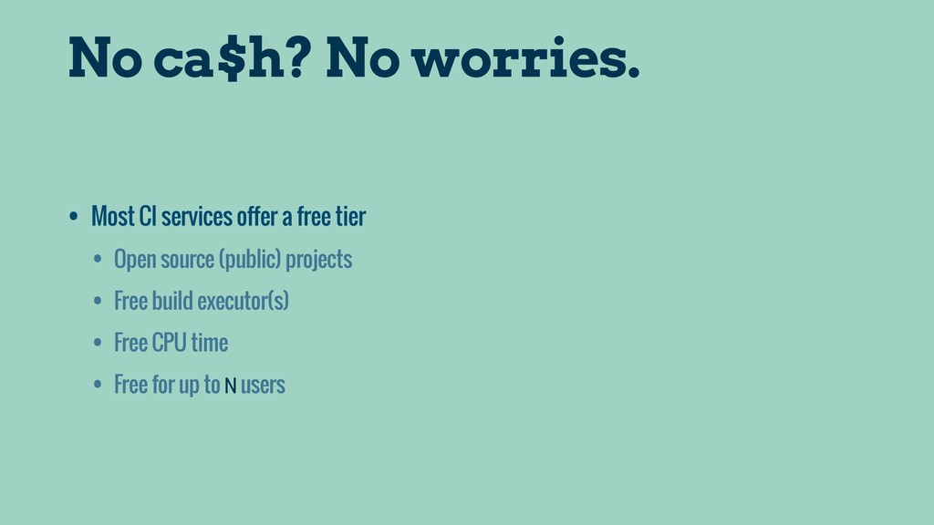 No ca$h? No worries. • Most CI services offer a...