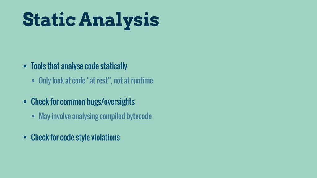 Static Analysis • Tools that analyse code stati...