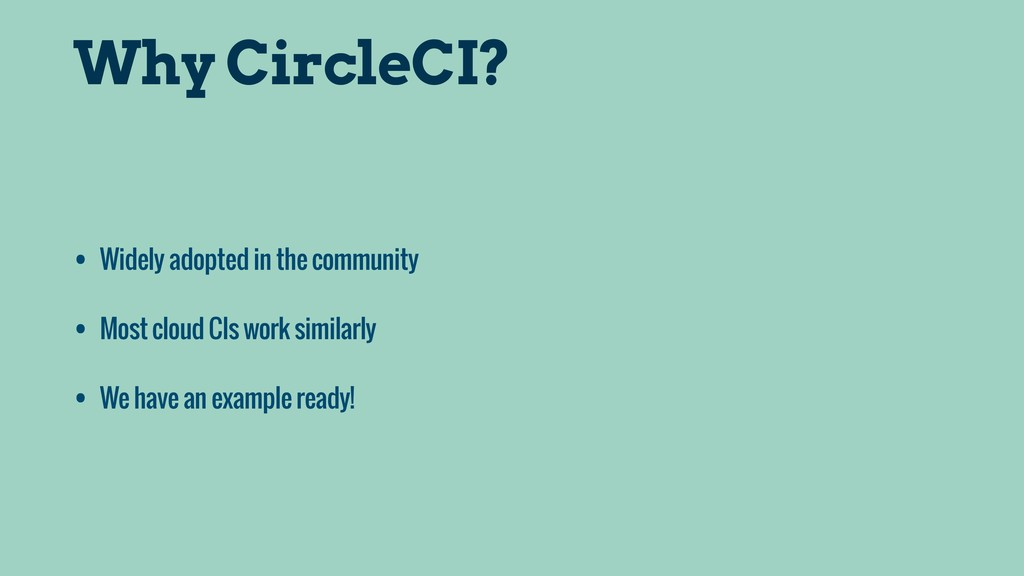 Why CircleCI? • Widely adopted in the community...