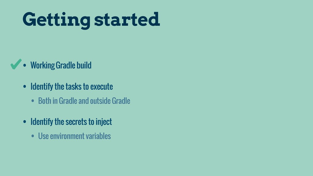 Getting started • Working Gradle build • • Both...