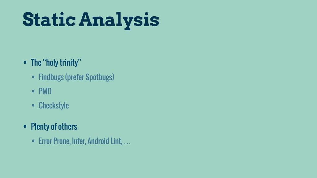 "Static Analysis • The ""holy trinity"" • Findbugs..."