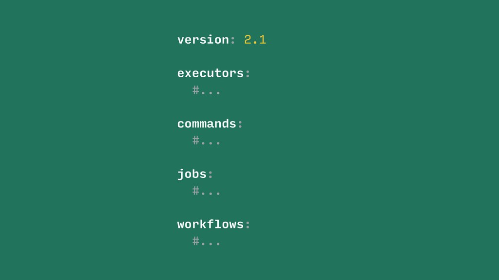 version: 2.1 #... commands: jobs: workflows: #....