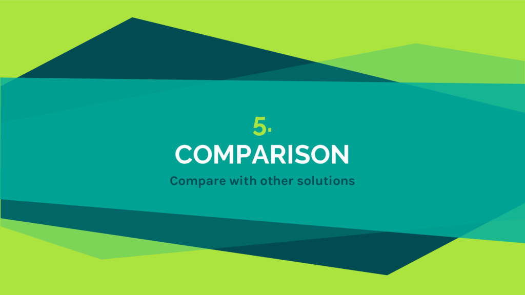 5. COMPARISON Compare with other solutions