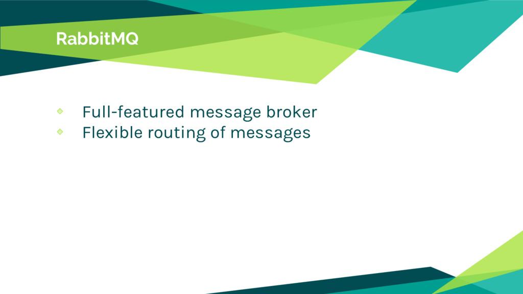 RabbitMQ Full-featured message broker Flexible ...
