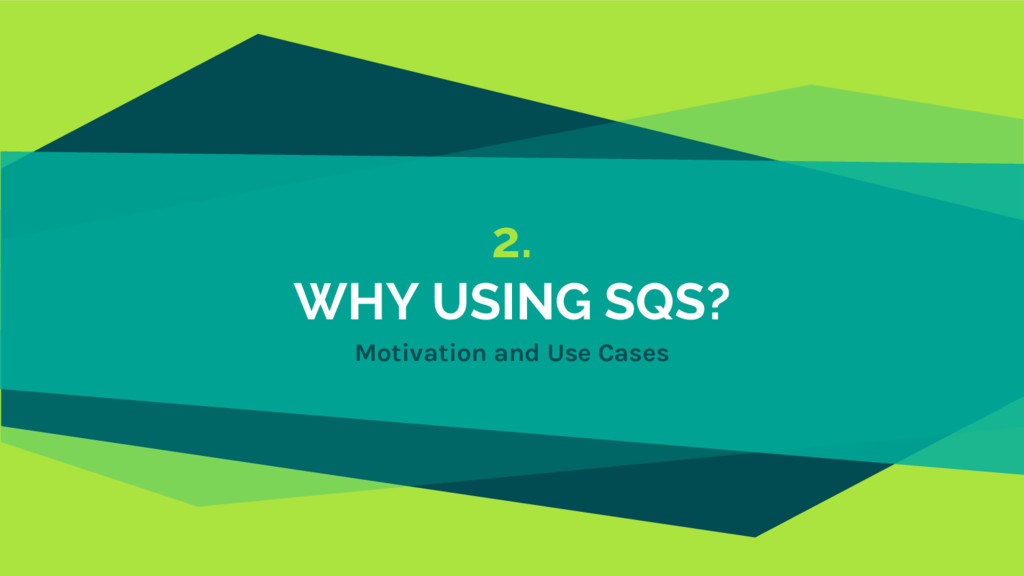 2. WHY USING SQS? Motivation and Use Cases