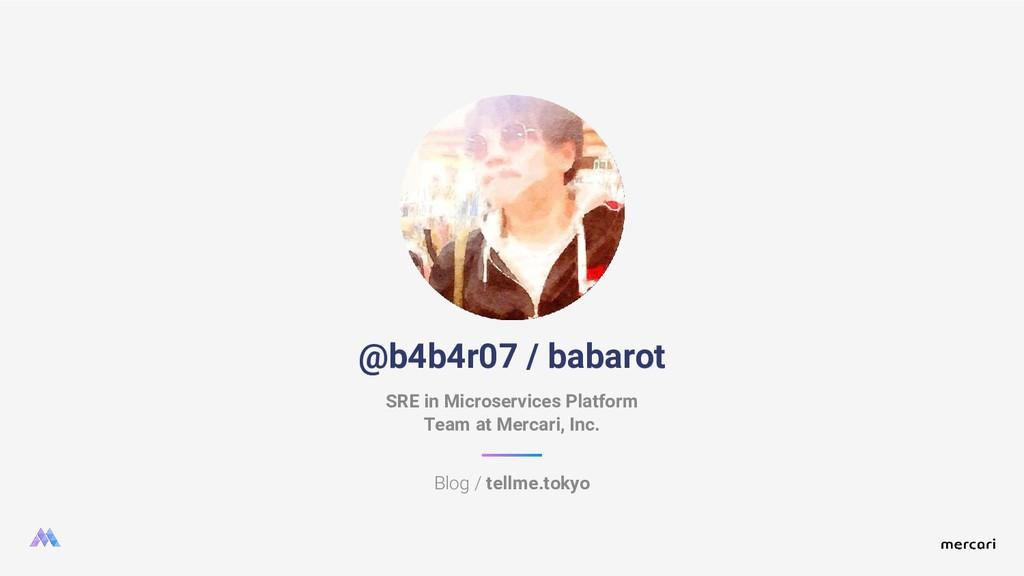 @b4b4r07 / babarot Blog / tellme.tokyo SRE in M...