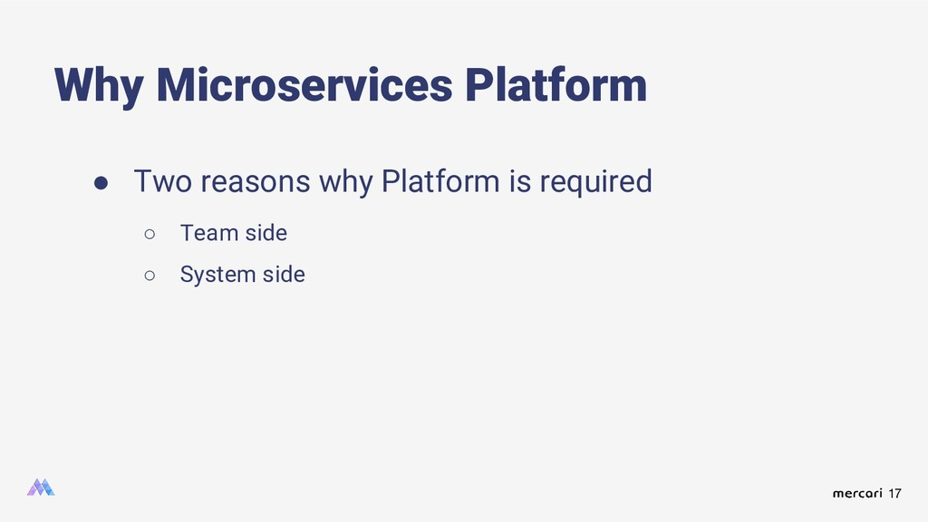 17 ● Two reasons why Platform is required ○ Tea...