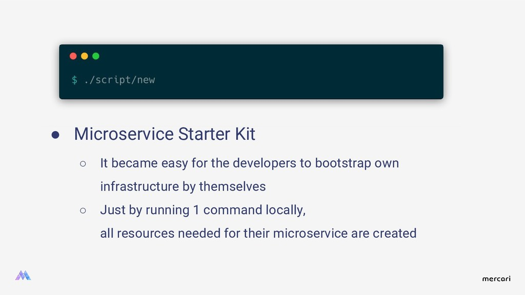 ● Microservice Starter Kit ○ It became easy for...