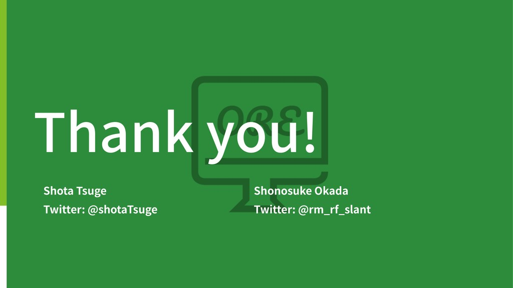 Thank you! Shota Tsuge Twitter: @shotaTsuge Sho...