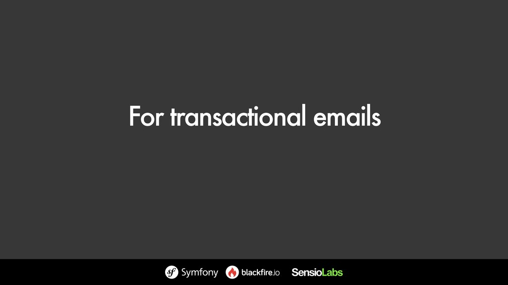 For transactional emails