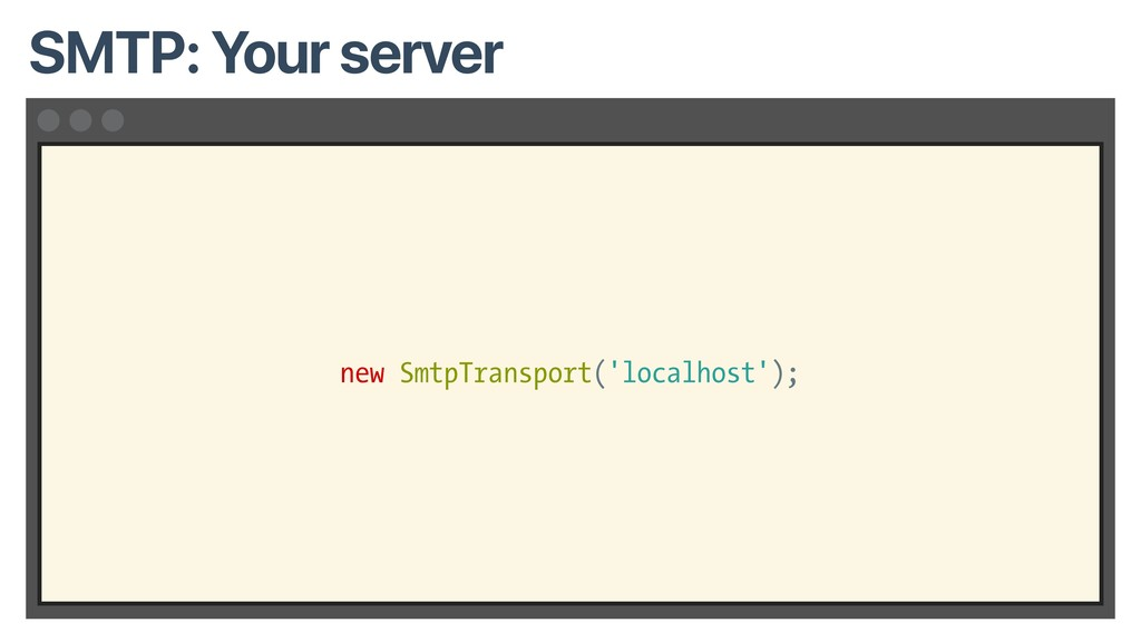 new SmtpTransport('localhost'); SMTP: Your serv...
