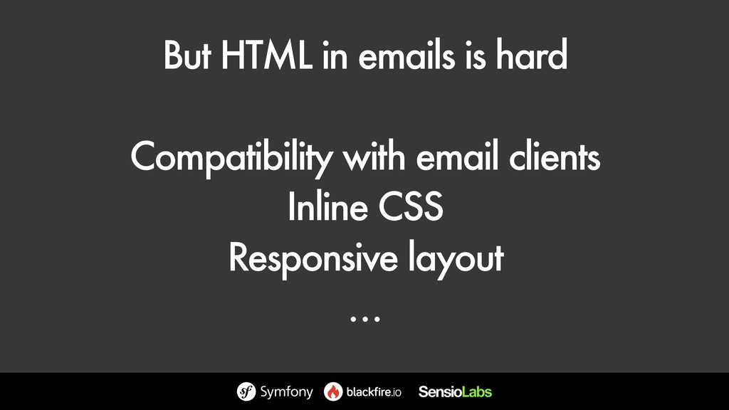 But HTML in emails is hard Compatibility with e...