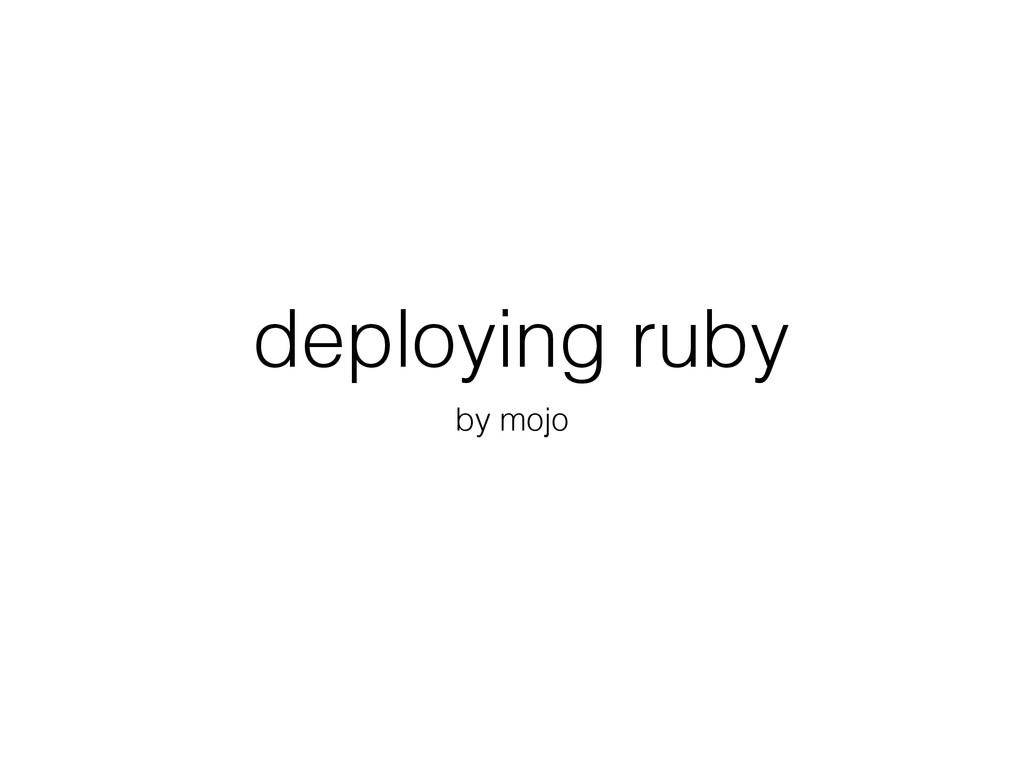 deploying ruby by mojo