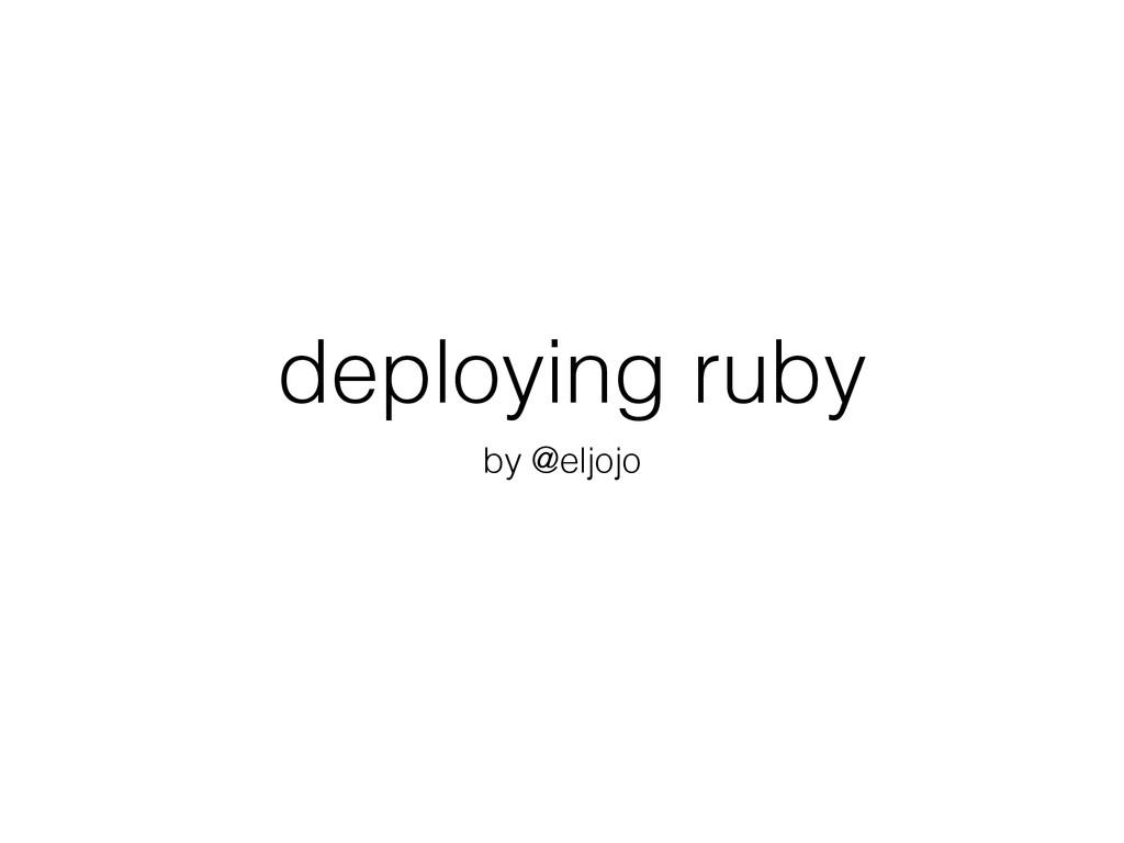 deploying ruby by @eljojo