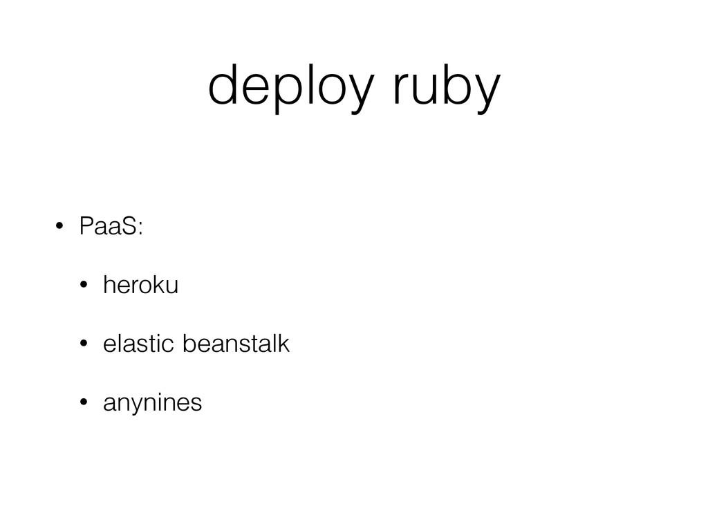 deploy ruby • PaaS: • heroku • elastic beanstal...