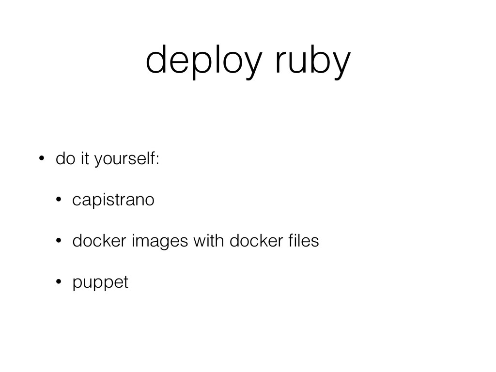 deploy ruby • do it yourself: • capistrano • do...