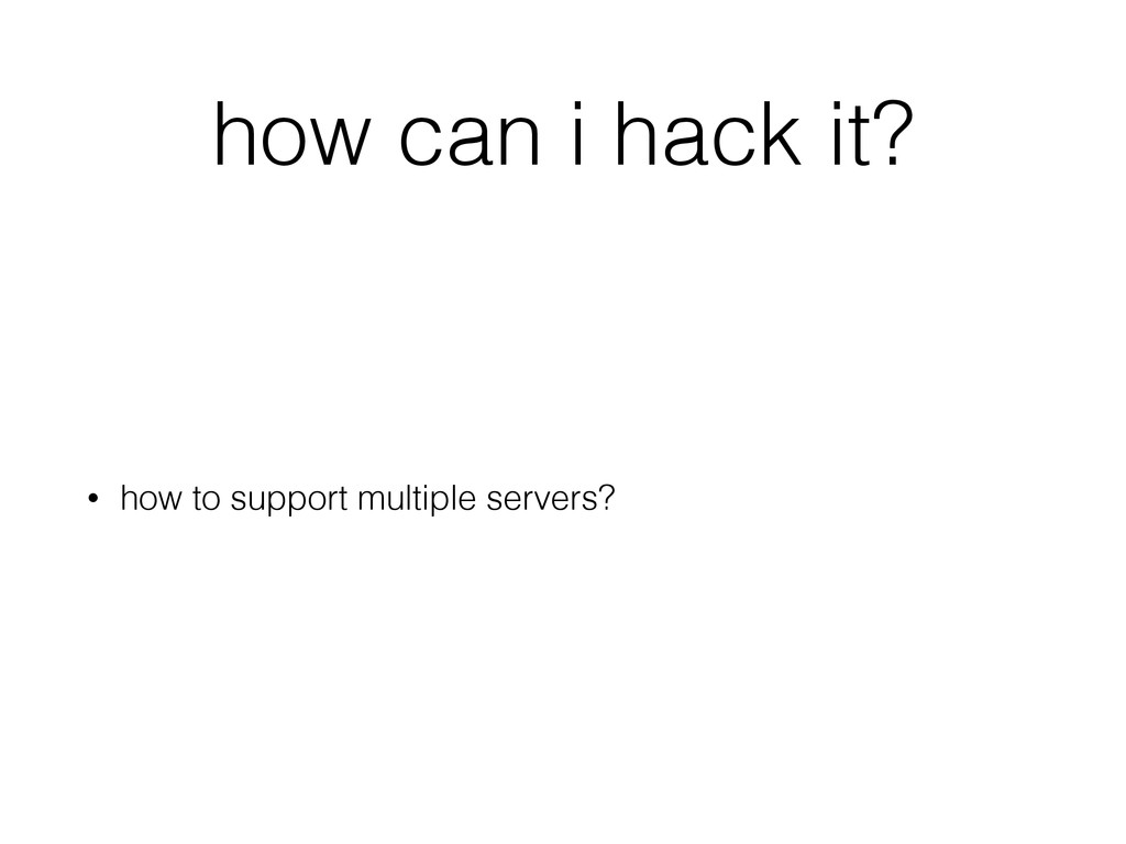 how can i hack it? • how to support multiple se...